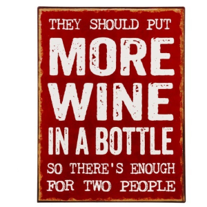 Sign - They should put more wine in a bottle so there's enough for two people