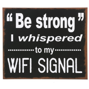 Sign - Be strong I whispered to my wifi signal