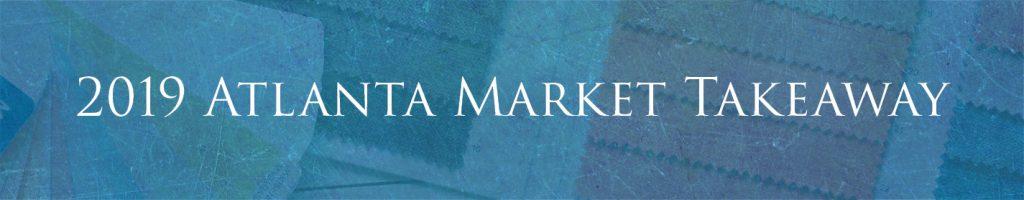 2019 Atlanta Market Takeaway